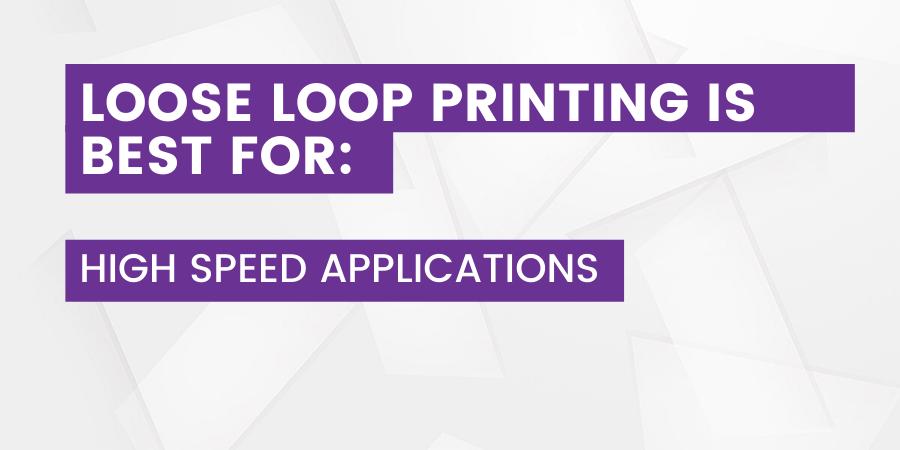 Loose Loop Printing is Best For