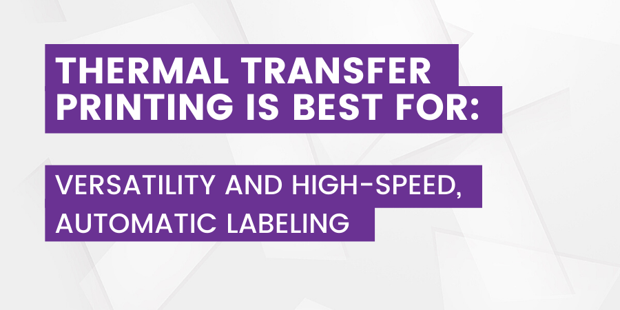 Thermal Transfer Printing is Best For