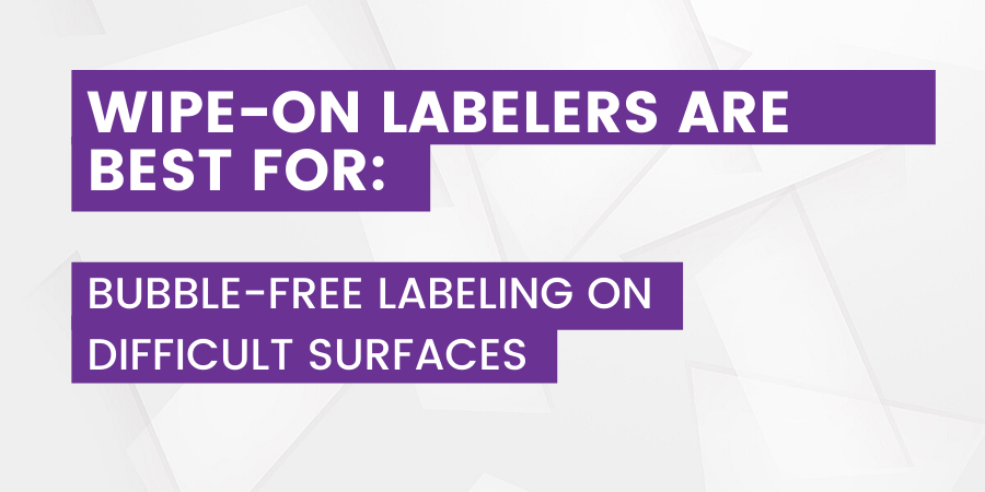 Wipe-On Labelers are Best For
