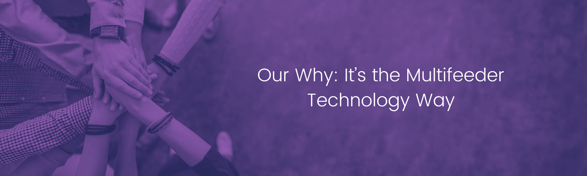 _Our Why_ It's the Multifeeder Technology Way